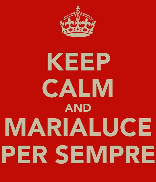 KEEP CALM AND MARIALUCE PER SEMPRE