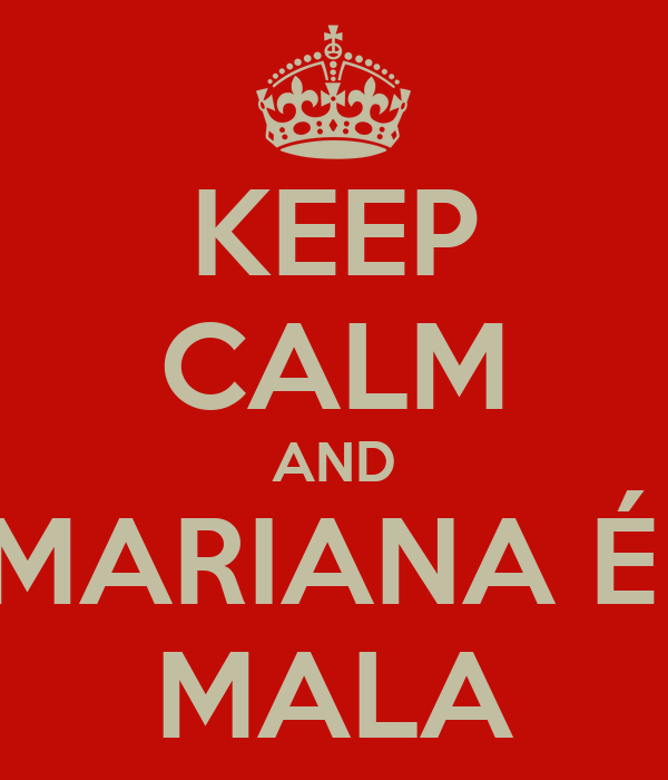 KEEP CALM AND MARIANA É  MALA