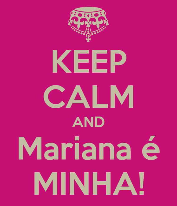 KEEP CALM AND Mariana é MINHA!
