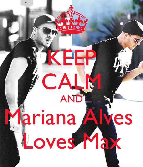 KEEP CALM AND Mariana Alves  Loves Max