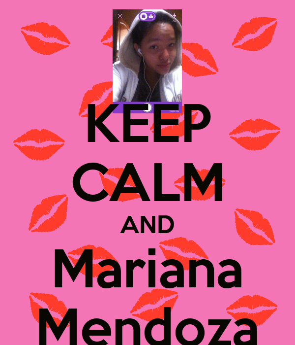 KEEP CALM AND Mariana Mendoza