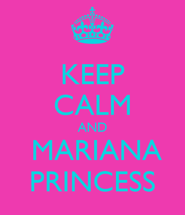 KEEP CALM AND  MARIANA PRINCESS