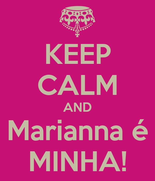 KEEP CALM AND Marianna é MINHA!