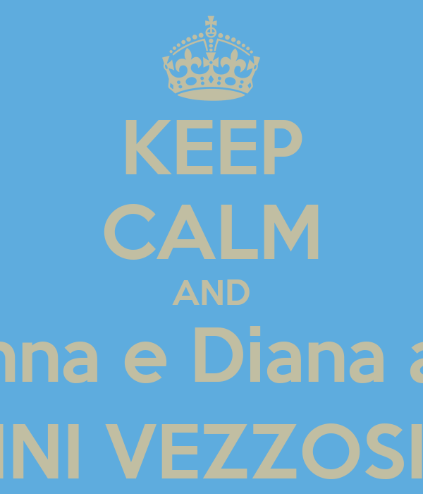 KEEP CALM AND Marianna e Diana amano GIANNI VEZZOSI (YY)