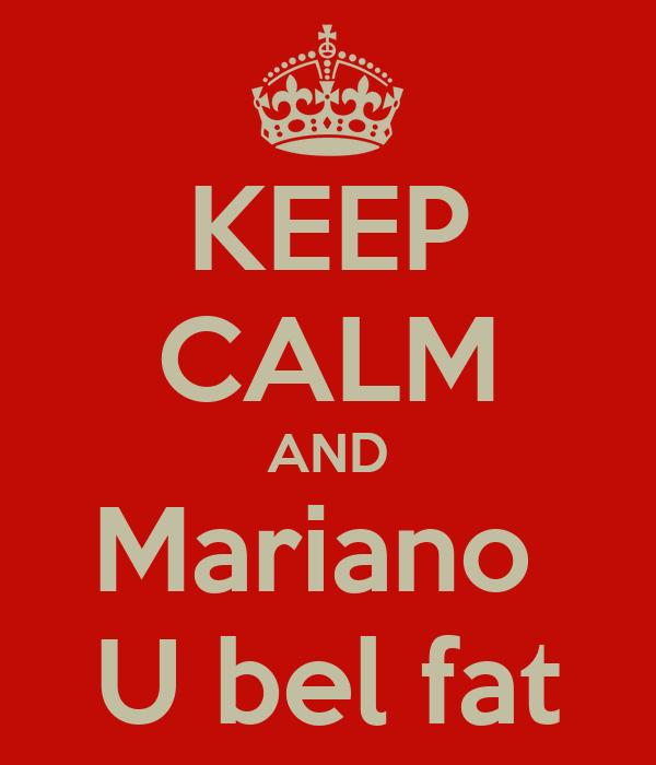 KEEP CALM AND Mariano  U bel fat