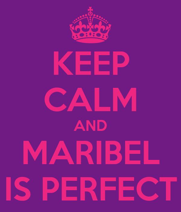 KEEP CALM AND MARIBEL IS PERFECT