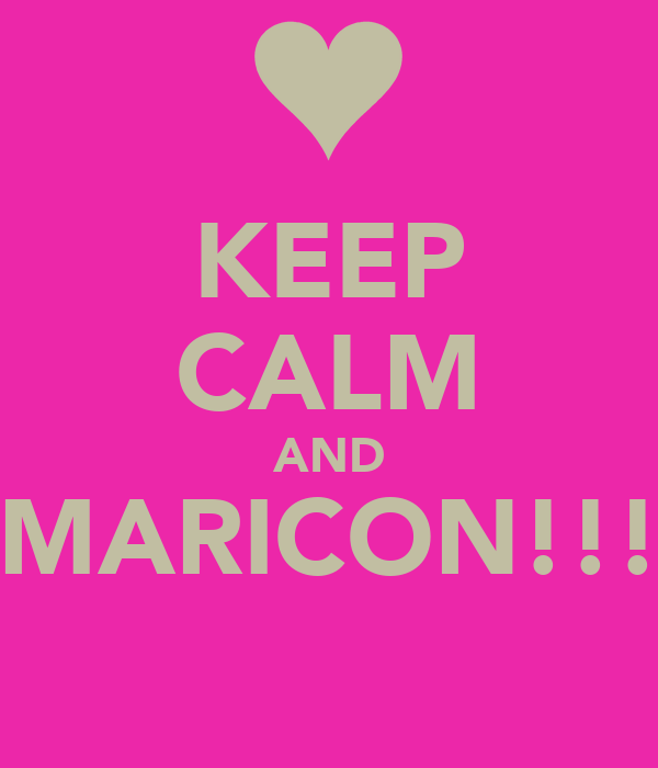 KEEP CALM AND MARICON!!!