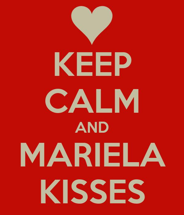 KEEP CALM AND MARIELA KISSES