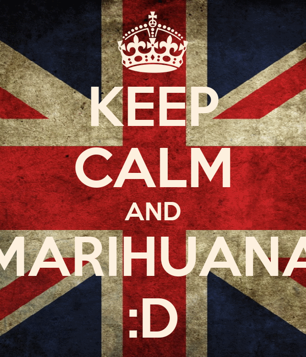 KEEP CALM AND MARIHUANA :D