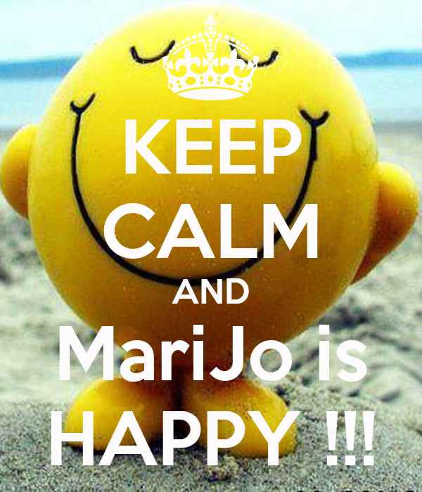 KEEP CALM AND MariJo is HAPPY !!!