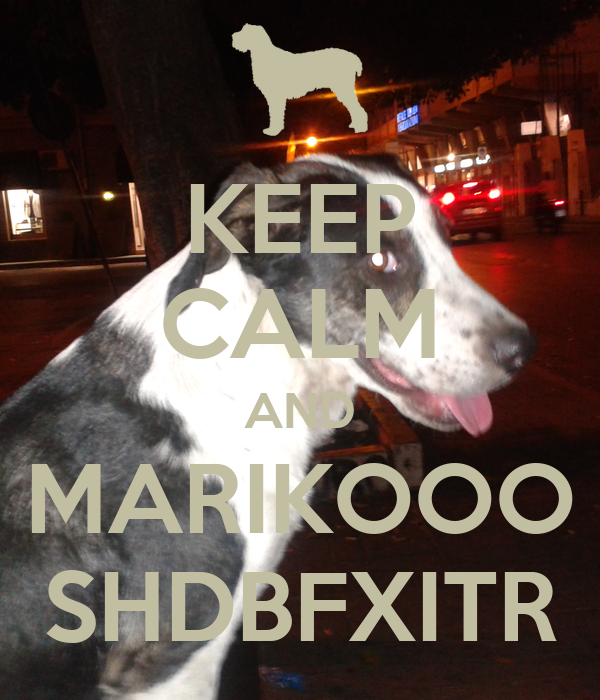 KEEP CALM AND MARIKOOO SHDBFXITR
