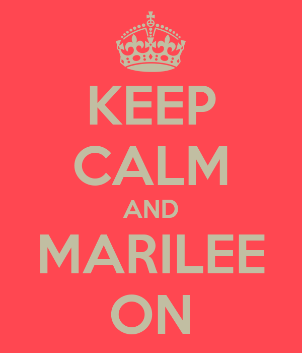 KEEP CALM AND MARILEE ON
