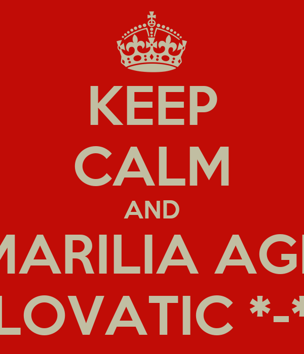 KEEP CALM AND MARILIA AGR LOVATIC *-*