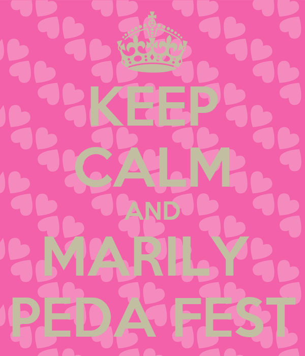 KEEP CALM AND MARILY  PEDA FEST