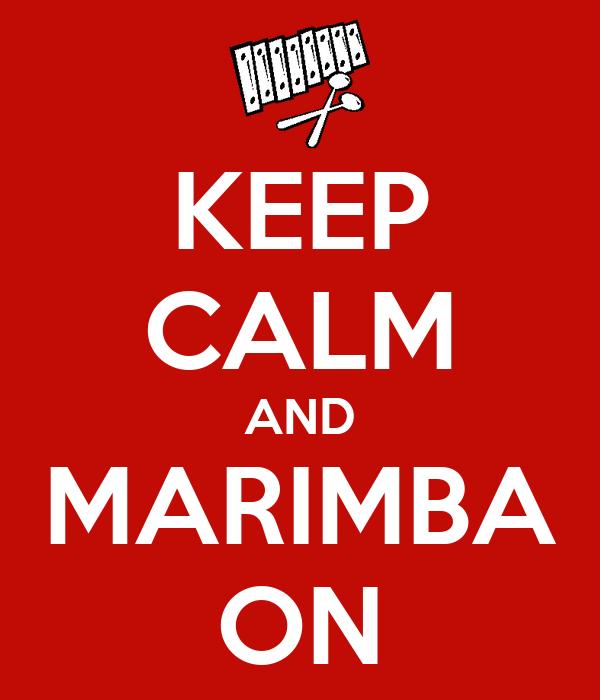 KEEP CALM AND MARIMBA ON
