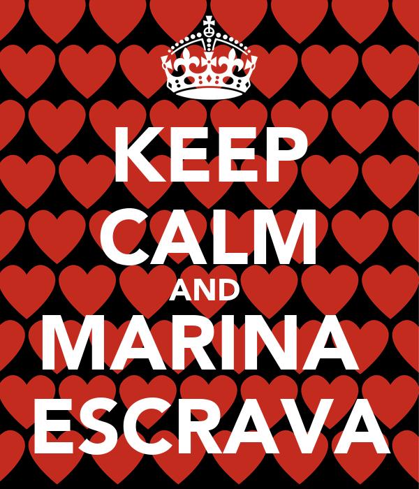 KEEP CALM AND  MARINA  ESCRAVA