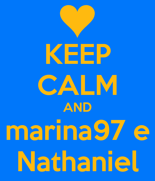 KEEP CALM AND marina97 e Nathaniel