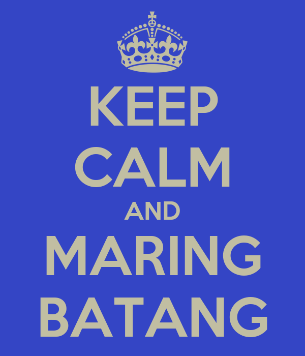 KEEP CALM AND MARING BATANG