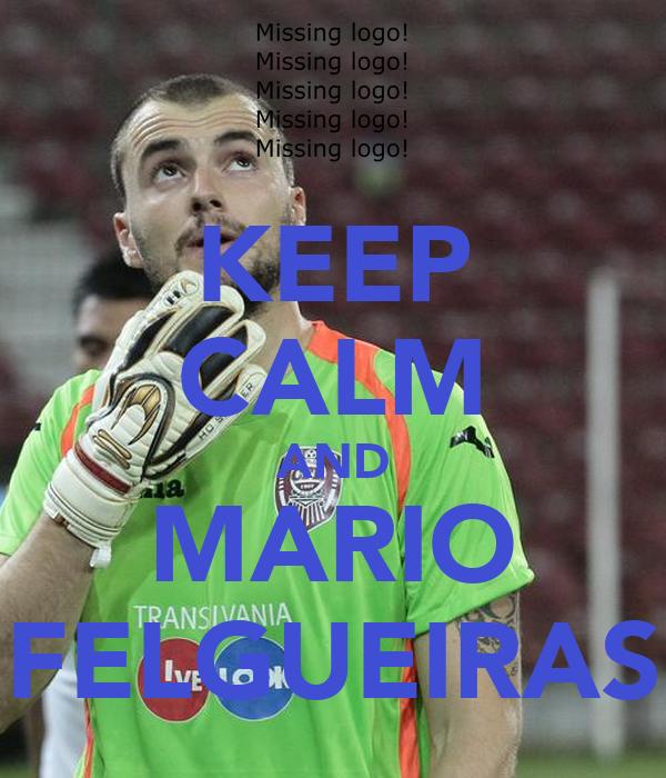KEEP CALM AND MARIO FELGUEIRAS