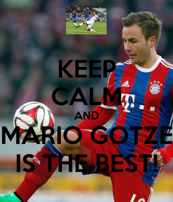 KEEP CALM AND MARIO GOTZE IS THE BEST!