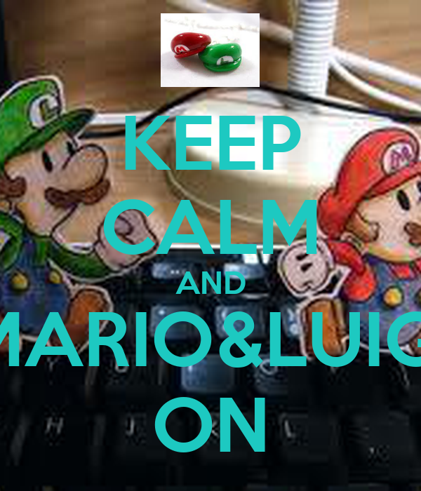 KEEP CALM AND MARIO&LUIGI ON