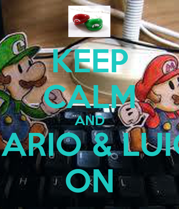 KEEP CALM AND MARIO & LUIGI ON