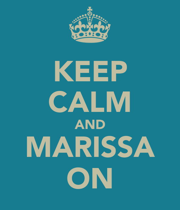 KEEP CALM AND MARISSA ON