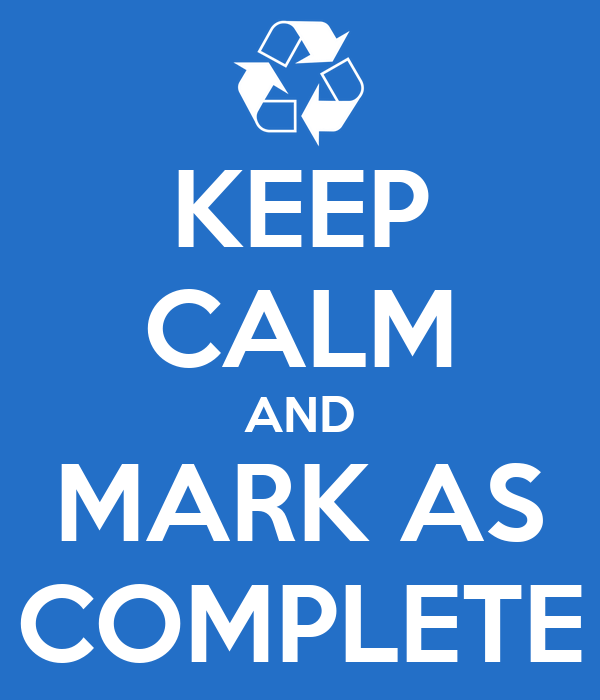 KEEP CALM AND MARK AS COMPLETE