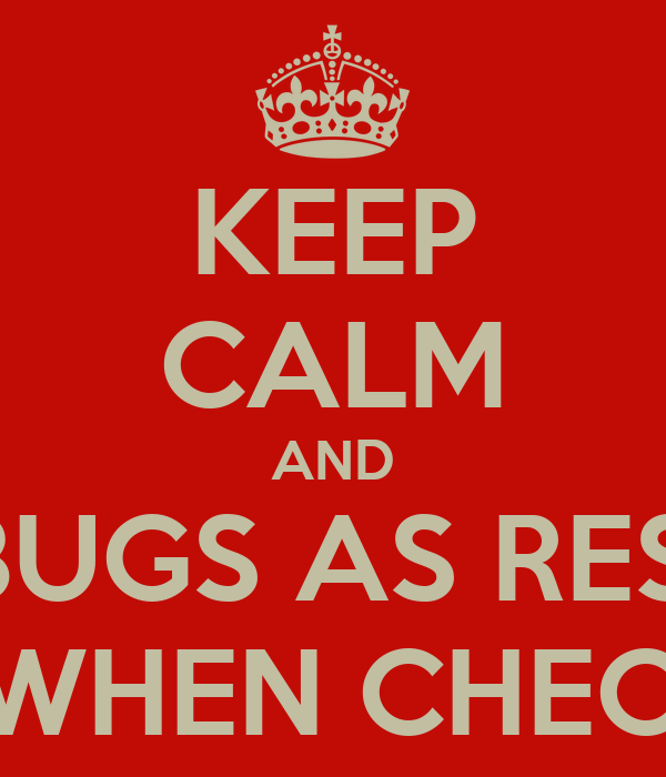 KEEP CALM AND MARK BUGS AS RESOLVED ONLY WHEN CHECKED IN