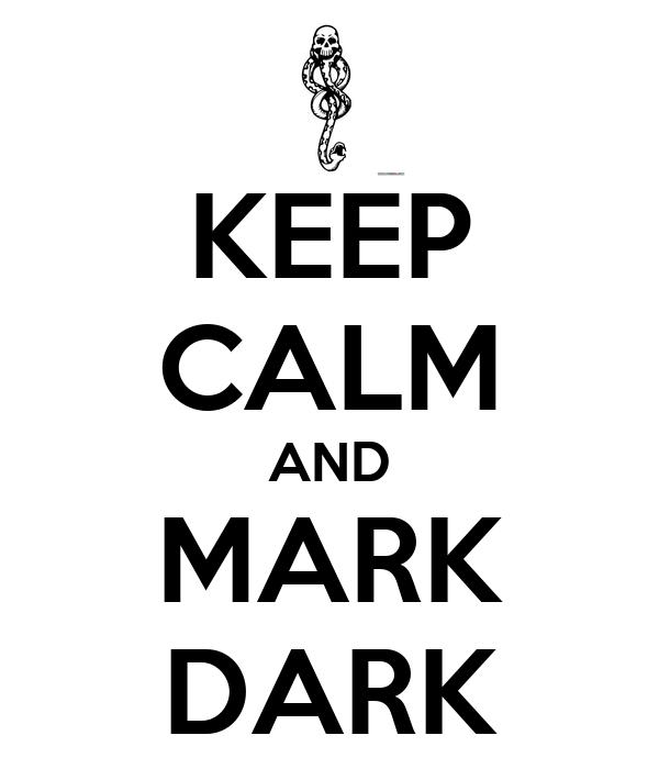 KEEP CALM AND MARK DARK