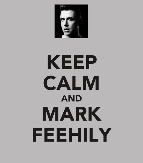 KEEP CALM AND MARK FEEHILY