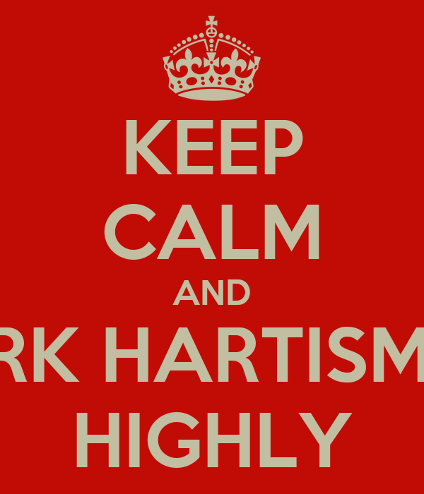 KEEP CALM AND MARK HARTISMERE HIGHLY