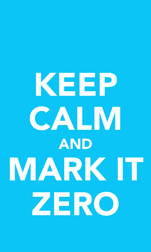 KEEP CALM AND MARK IT ZERO
