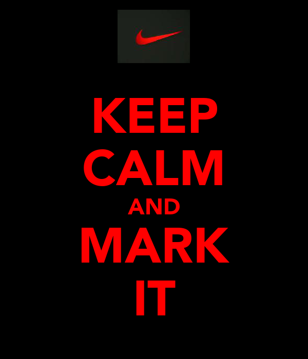 KEEP CALM AND MARK IT