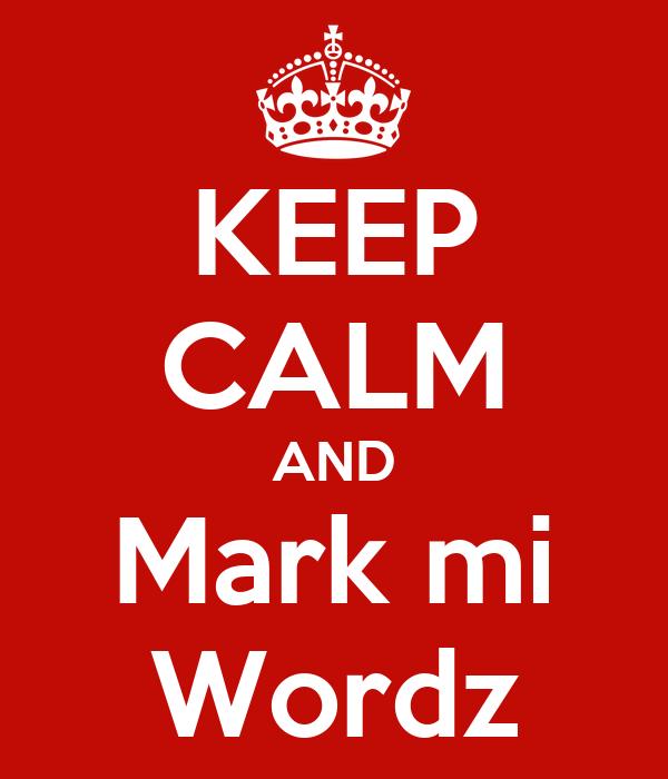 KEEP CALM AND Mark mi Wordz