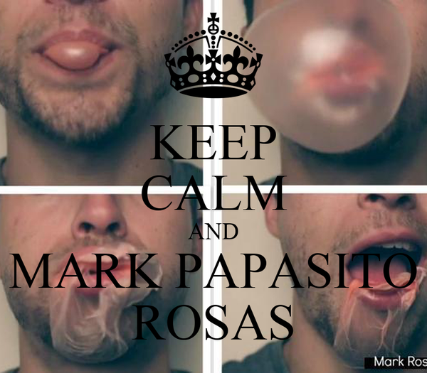 KEEP CALM AND MARK PAPASITO ROSAS