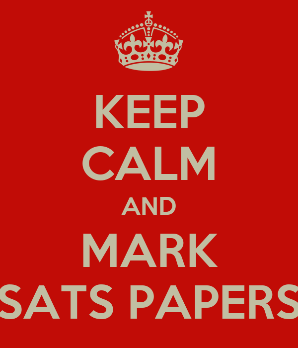 KEEP CALM AND MARK SATS PAPERS