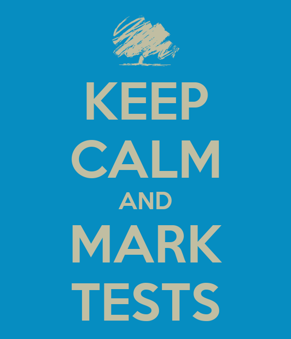 KEEP CALM AND MARK TESTS