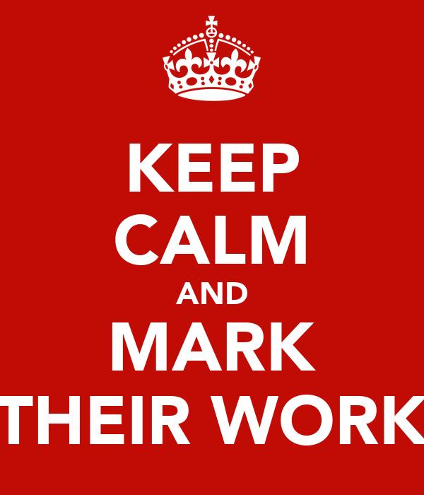 KEEP CALM AND MARK THEIR WORK