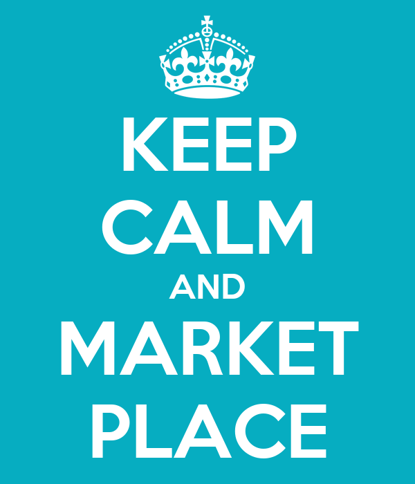 KEEP CALM AND MARKET PLACE