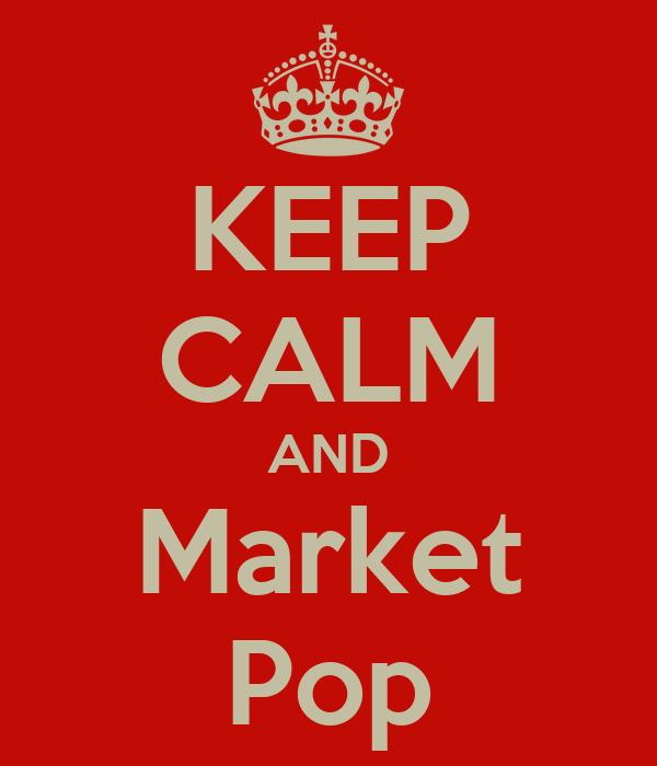 KEEP CALM AND Market Pop