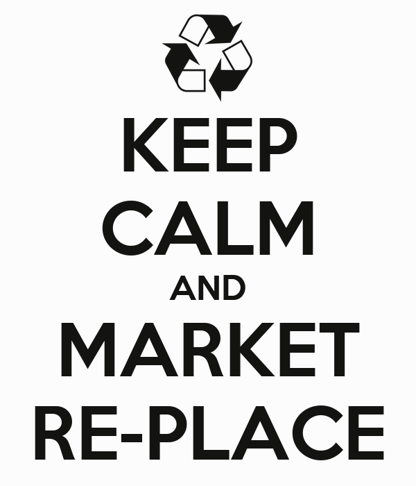 KEEP CALM AND MARKET RE-PLACE