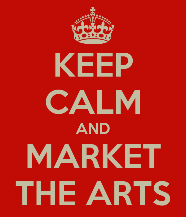 KEEP CALM AND MARKET THE ARTS