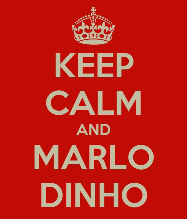 KEEP CALM AND MARLO DINHO