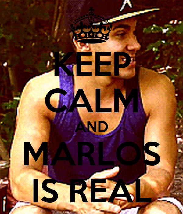 KEEP CALM AND MARLOS IS REAL