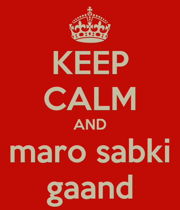 KEEP CALM AND maro sabki gaand