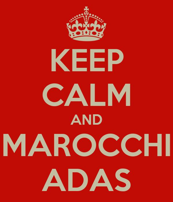 KEEP CALM AND MAROCCHI ADAS