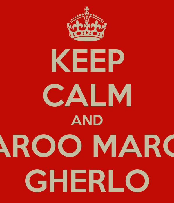 KEEP CALM AND MAROO MAROO GHERLO