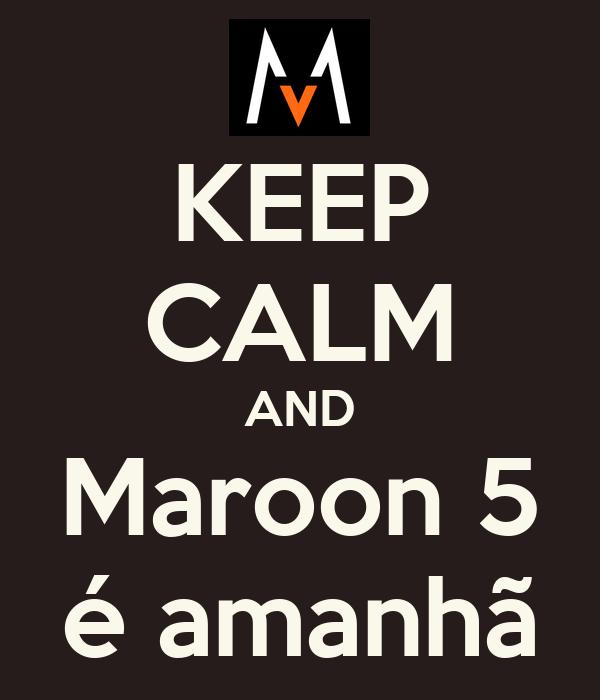 KEEP CALM AND Maroon 5 é amanhã