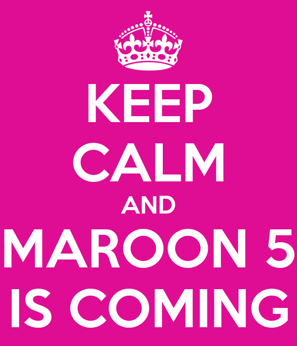 KEEP CALM AND MAROON 5 IS COMING